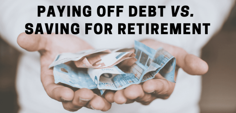 Paying Off Debt Vs. Saving for Retirement