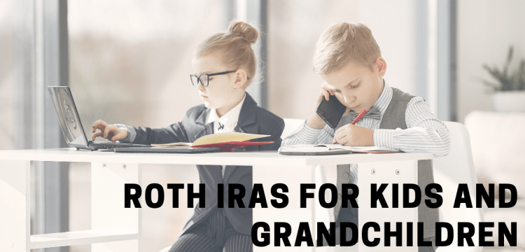 Roth IRAs for Kids and Grandchildren