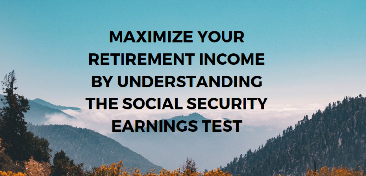 Maximize Your Retirement Income by Understanding the Social Security Earnings Test